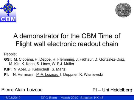 18/03/2010 DPG Bonn – March 2010 -Session: HK 48 A demonstrator for the CBM Time of Flight wall electronic readout chain Pierre-Alain Loizeau PI – Uni.
