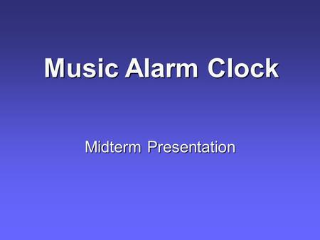 Midterm Presentation Music Alarm Clock. Team Members Will Kalish Electrical Engineering Removable Media Device User Interface Eric Womack Electrical Engineering.