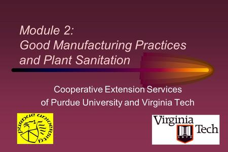 Module 2: Good Manufacturing Practices and Plant Sanitation Cooperative Extension Services of Purdue University and Virginia Tech.