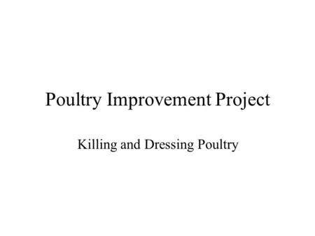 Poultry Improvement Project Killing and Dressing Poultry.