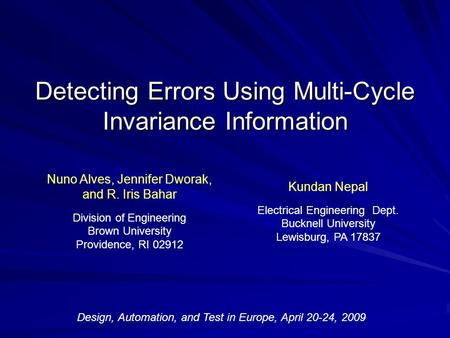 Detecting Errors Using Multi-Cycle Invariance Information Nuno Alves, Jennifer Dworak, and R. Iris Bahar Division of Engineering Brown University Providence,