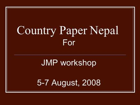 Country Paper Nepal For JMP workshop 5-7 August, 2008.