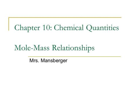 Chapter 10: Chemical Quantities Mole-Mass Relationships Mrs. Mansberger.