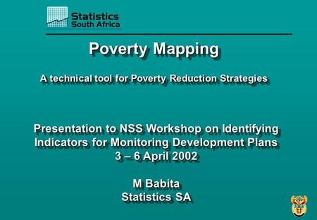 Presentation to NSS Workshop on Identifying Indicators for Monitoring Development Plans 3 – 6 April 2002 M Babita Statistics SA Presentation to NSS Workshop.