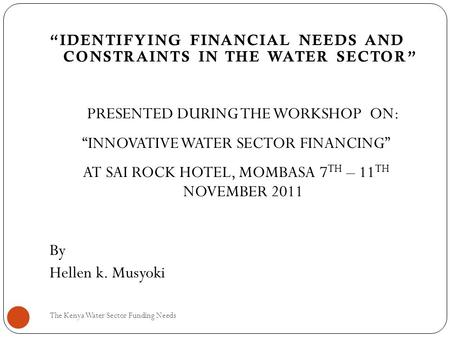 """IDENTIFYING FINANCIAL NEEDS AND CONSTRAINTS IN THE WATER SECTOR"" PRESENTED DURING THE WORKSHOP ON: ""INNOVATIVE WATER SECTOR FINANCING"" AT SAI ROCK HOTEL,"