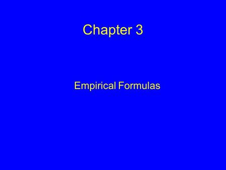 Chapter 3 Empirical Formulas. Types of Formulas The formulas for compounds can be expressed as an empirical formula and as a molecular(true) formula.