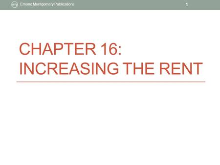 CHAPTER 16: INCREASING THE RENT Emond Montgomery Publications 1.