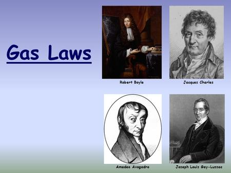 Gas Laws Joseph Louis Gay-LussacAmadeo Avogadro Robert BoyleJacques Charles.