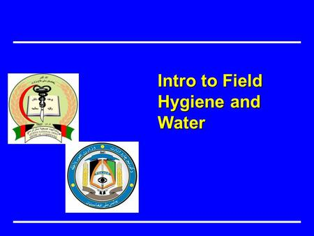 Intro to Field Hygiene and Water. Objectives Understand the mission of preventive medicine in the field. Responsibilities Disease non battle injury Importance.