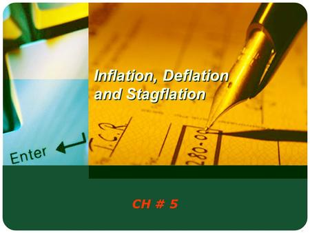 Inflation, Deflation and Stagflation CH # 5. LOGO Terms to know 1 2 Reflation and Disinflation 3 4 Inflation, Sources of inflation and its Remedies Deflation,