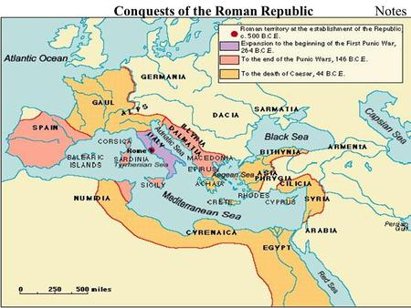 Conquests of the Roman RepublicNotes. WARM UP: Describe some important reasons for why Rome was able to have the success shown on this map.