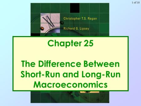 1 of 18 Chapter 25 The Difference Between Short-Run and Long-Run Macroeconomics.