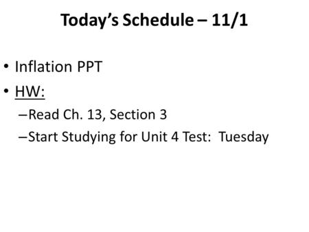 Today's Schedule – 11/1 Inflation PPT HW: – Read Ch. 13, Section 3 – Start Studying for Unit 4 Test: Tuesday.