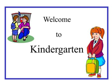 Welcome to Kindergarten. DAILY ACTIVITIES Morning Job S.T.A.R.T Calendar Language Arts-Work Stations P.E. / Music/ Art Lunch Recess Work Stations-Writer's.