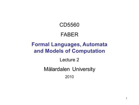 1 CD5560 FABER Formal Languages, Automata and Models of Computation Lecture 2 Mälardalen University 2010.