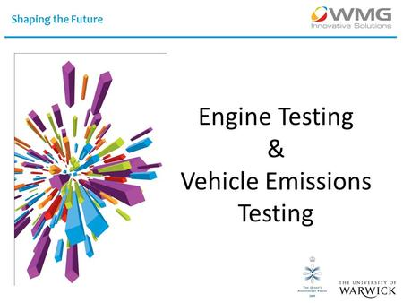 Shaping the Future Engine Testing & Vehicle Emissions Testing.