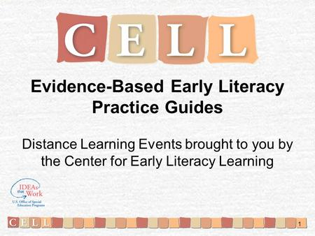 Distance Learning Events brought to you by the Center for Early Literacy Learning Evidence-Based Early Literacy Practice Guides 1.