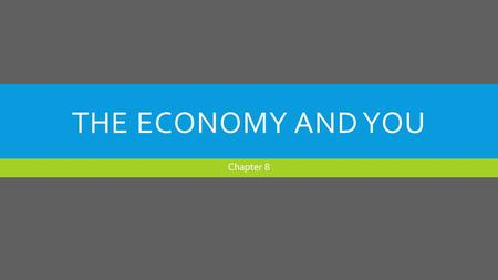 THE ECONOMY AND YOU Chapter 8. LEARNING OBJECTIVES  Explain how economic factors impact financial decisions  Understand how demographic changes will.