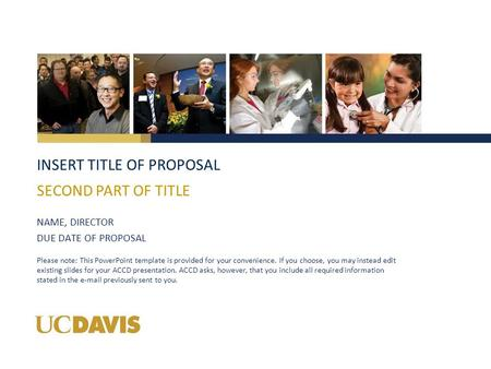 INSERT TITLE OF PROPOSAL NAME, DIRECTOR DUE DATE OF PROPOSAL SECOND PART OF TITLE Please note: This PowerPoint template is provided for your convenience.