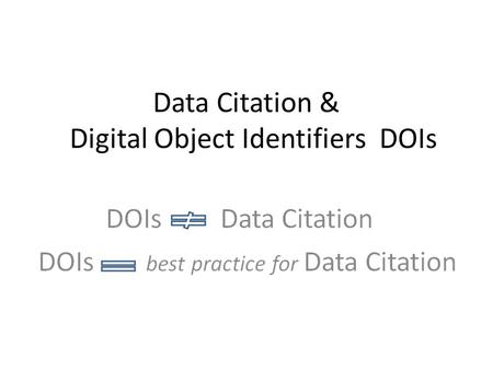 Data Citation & Digital Object Identifiers DOIs. 2 Digital Object Identifiers 101 Persistent identifier Identifies intellectual property in the digital.