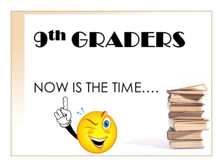 9 th GRADERS NOW IS THE TIME….. Freshman Presentation Graduation Requirements SOL Requirements Grade-level Credit Requirements Calculating Grade Point.