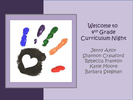 Welcome to 4 th Grade Curriculum Night Jenny Aylor Shannon Crawford Rebecca Franklin Katie Moore Barbara Stegman.