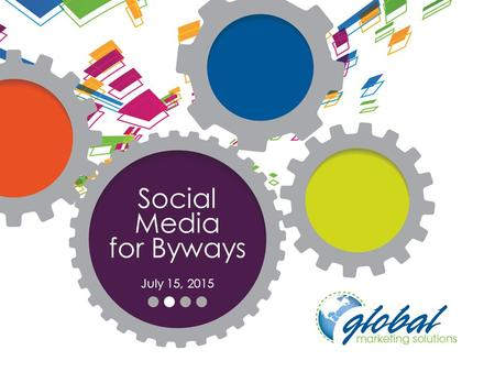 Social Media for Byways July 15, 2015. Let's Answer the Why.
