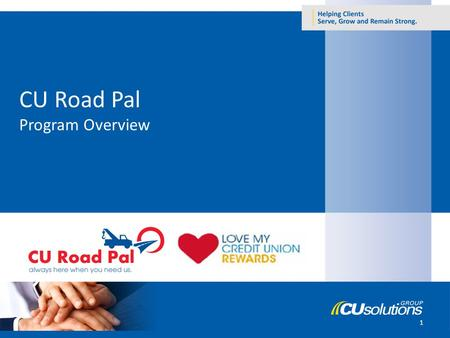 1 CU Road Pal Program Overview. What is CU Road Pal? Created exclusively for credit union members Provides unparalleled service and unprecedented value.