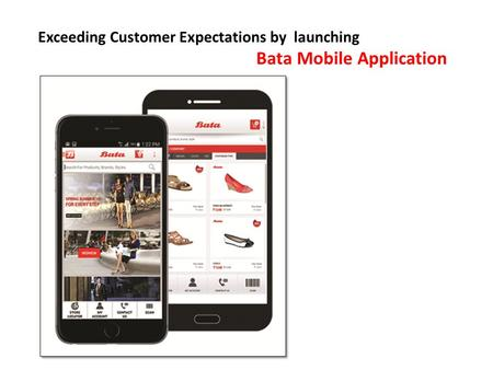 Exceeding Customer Expectations by launching Bata Mobile Application.