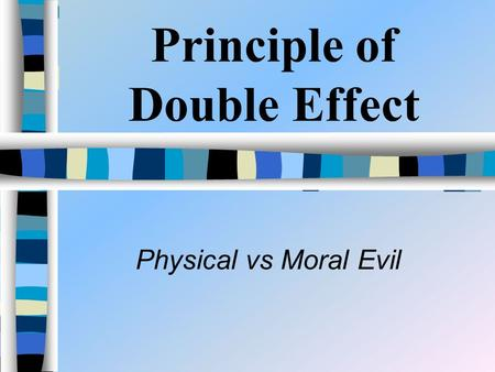 Principle of Double Effect Physical vs Moral Evil.
