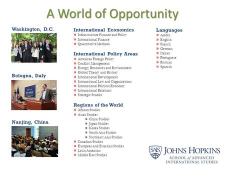 A World of Opportunity Washington, D.C. Bologna, Italy Nanjing, China International Economics Infrastructure Finance and Policy International Finance Quantitative.