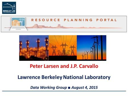 Peter Larsen and J.P. Carvallo Lawrence Berkeley National Laboratory Data Working Group ■ August 4, 2015.