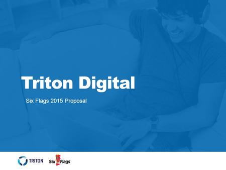 Triton Digital Six Flags 2015 Proposal. Triton Ad Network Publishers 2 Triton Digital is leading the convergence of traditional and new media by bringing.