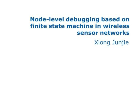 Xiong Junjie Node-level debugging based on finite state machine in wireless sensor networks.