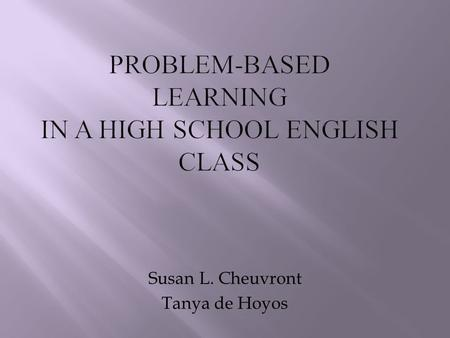 Susan L. Cheuvront Tanya de Hoyos.  Basic Spanish course is 6 months.  Not nearly enough time to teach all that needs to be taught.  Time constraints.