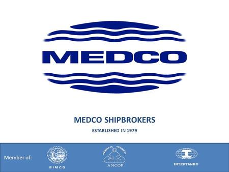 MEDCO SHIPBROKERS ESTABLISHED IN 1979 Member of:.