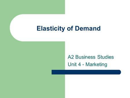Elasticity of Demand A2 Business Studies Unit 4 - Marketing.