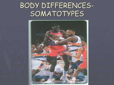 BODY DIFFERENCES- SOMATOTYPES. One of the natural assets of some people is their body build or physique. This can be measured and the result is known.