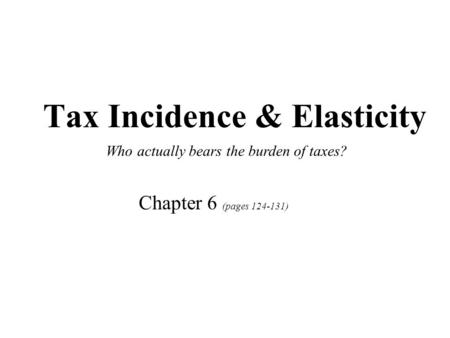 Tax Incidence & Elasticity