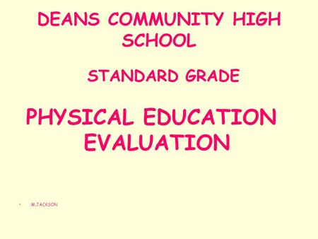 DEANS COMMUNITY HIGH SCHOOL STANDARD GRADE PHYSICAL EDUCATION EVALUATION M.JACKSON.