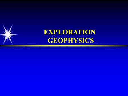 EXPLORATION GEOPHYSICS THE EXPLORATION TASK PLAN EXPLORATION APPROACH FOR A MATURE TREND GATHER DATA FOR A MATURE TREND DEVELOP PLAY PROSPECT FRAMEWORK.