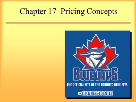 Chapter 17 Pricing Concepts. The Importance of Price To the consumer... Price is the cost of something In the broadest sense, price allocates resources.