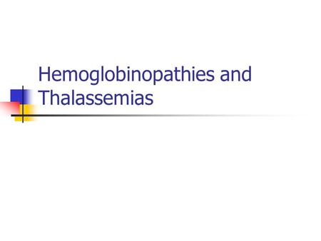 Hemoglobinopathies and Thalassemias. Hemoglobinopathies Genetically determined abnormalities of the structure or synthesis of hemoglobin molecule. Abnormality.