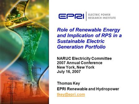 Role of Renewable Energy and Implication of RPS in a Sustainable Electric Generation Portfolio NARUC Electricity Committee 2007 Annual Conference New York,