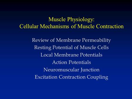 Muscle Physiology: Cellular Mechanisms of Muscle Contraction Review of Membrane Permeability Resting Potential of Muscle Cells Local Membrane Potentials.