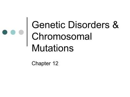 Genetic Disorders & Chromosomal Mutations Chapter 12.