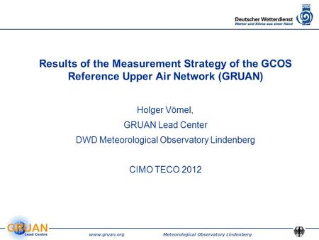 Www.gruan.org Meteorological Observatory Lindenberg Results of the Measurement Strategy of the GCOS Reference Upper Air Network (GRUAN) Holger Vömel, GRUAN.