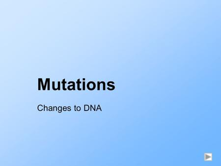 Mutations Changes to DNA. What are Mutations? Any change to the DNA Mutations in body (somatic) cells can cause cell death or cancer Those in germ (sex)