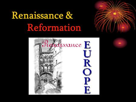 "Renaissance & Reformation. Renaissance=""rebirth"" Began in Italy in 1300 A.D. Reached its peak around 1500 A.D. Emphasized human experience and individual."