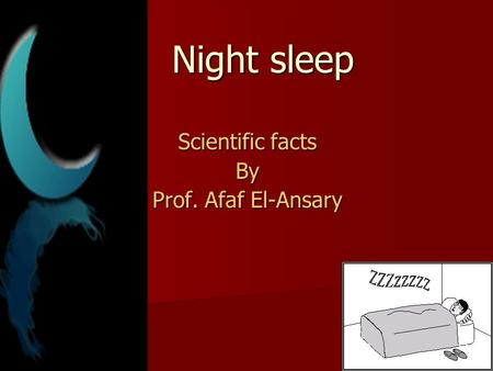 Night sleep Night sleep Scientific facts By Prof. Afaf El-Ansary.